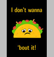 tasty mexican food upset taco character postcard vector image vector image