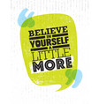 believe in yourself a little more inspiring vector image vector image