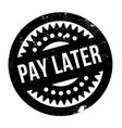 pay later rubber stamp vector image vector image