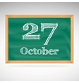 October 27 inscription in chalk on a blackboard vector image vector image
