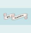 be happy old school vintage ribbon vector image vector image