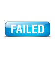 failed blue square 3d realistic isolated web vector image vector image