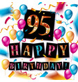 happy birthday 95 years anniversary vector image vector image