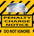 form penalty charge notice from a car vector image vector image