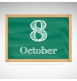 October 8 inscription in chalk on a blackboard vector image vector image