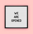 we are opened sign on letterboard vector image vector image