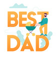 best dad concept card happy father day vector image