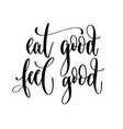 eat good feel good - hand lettering inscription vector image vector image