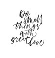 do small things with great love lettering vector image vector image