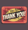 thank you sign see you again soon typographic vector image