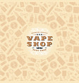 vape shop label and frame with pattern vector image vector image