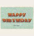 happy birthday card vintage designcan use as a vector image vector image