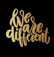 we are different lettering phrase for poster card vector image vector image