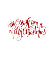 we wish you a merry christmas - hand lettering vector image vector image