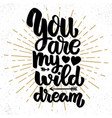 you my wild dream lettering phrase on grunge vector image