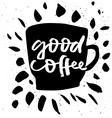 Good coffee Poster for a cafe or restaurant vector image vector image