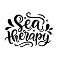 sea therapy hand written lettering template vector image