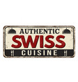 authentic swiss cuisine vintage rusty metal sign vector image vector image