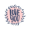 love you romantic confession phrase handwritten vector image vector image