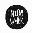 nice work t-shirt sticker quote lettering vector image vector image
