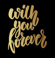 with you forever lettering phrase on dark vector image vector image