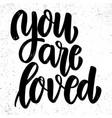 you are loved lettering phrase on grunge vector image