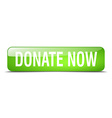donate now green square 3d realistic isolated web vector image vector image