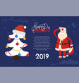 happy holidays greeting 2019 new year santa tree vector image vector image