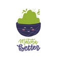 matcha better - lettering quote print concept vector image vector image