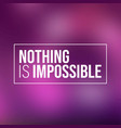 nothing is impossible inspiration and motivation vector image