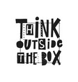 think outside the box quote lettering vector image
