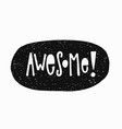 awesome t-shirt sticker quote lettering vector image vector image