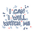 hand drawn quote i can i will watch me vector image vector image