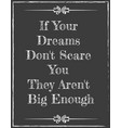 if your dreams dont scare you vector image vector image