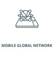 mobile global network line icon linear vector image vector image