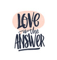 love is the answer romantic text message written vector image vector image