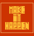 make it happen motivation quote vector image vector image