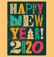 happy new 2020 year typographic grunge poster vector image vector image
