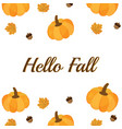 hello fall season fall leaves pumpkin and acorn vector image vector image