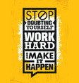 stop doubting yourself work hard and make it vector image vector image
