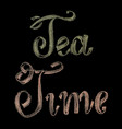 hand drawn chalk lettering tea time vector image