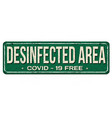 desinfected area vintage rusty metal sign vector image vector image