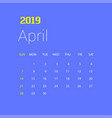 2019 happy new year april calendar template vector image vector image