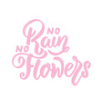 no rain no flowers lettering phrase on white vector image vector image