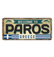 welcome to paros vintage rusty metal sign vector image vector image