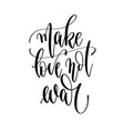 make love not war - hand lettering inscription vector image vector image