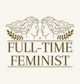 full-time feminist hand drawn artwork vector image vector image