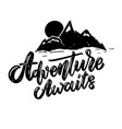 adventure awaits lettering phrase with mountains vector image vector image