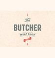label of butchery meat shop vector image vector image