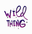 wild thing shirt quote lettering